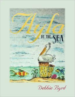 BARNES & NOBLE | Ayla By The Sea by Debbie Byrd | Paperback