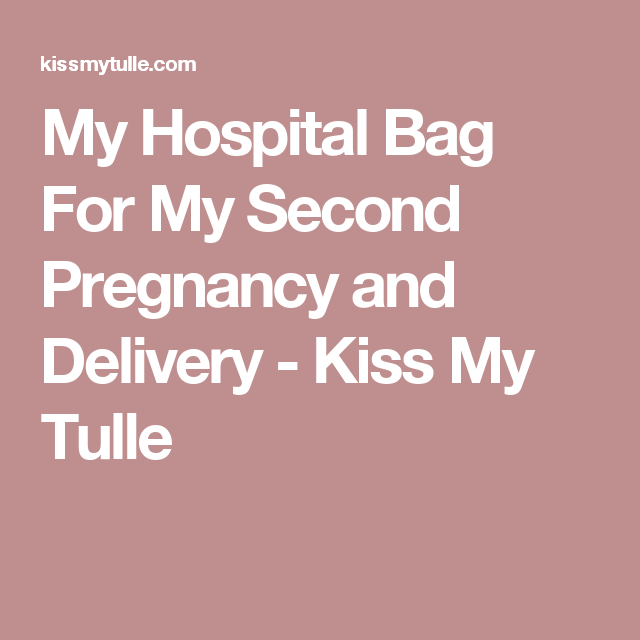 My Hospital Bag For My Second Pregnancy and Delivery - Kiss My Tulle