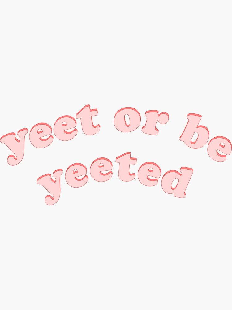 Yeet Or Be Yeeted Sticker By Jen Kurtz In 2021 Bedroom Wall Collage Aesthetic Iphone Wallpaper Photo Wall Collage