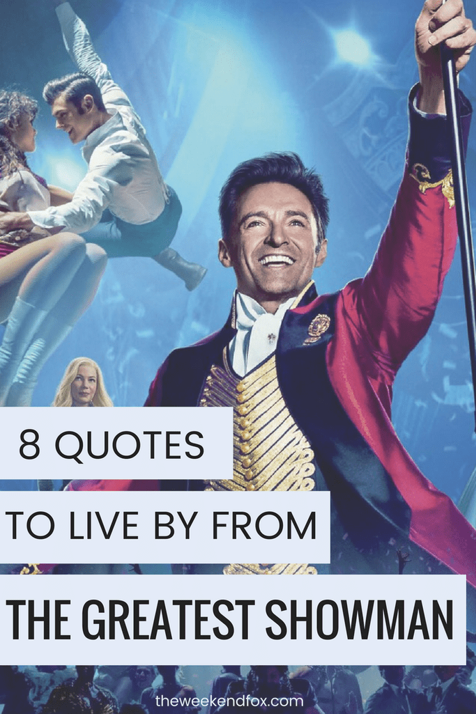 8 Quotes To Live By From The Greatest Showman The