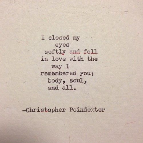 Love Quote Soulmate Quotes I Closed My Eyes Softly And Fell In Love With The Way I Remembered You Body Sou Quotes Love Poems For Him Soulmate Quotes