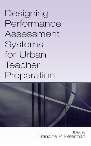 Designing Performance Assessment Systems for Urban Teacher Preparation by Francine P. Peterman. $8.68. 202 pages. Publisher: LEA (January 10, 2009)