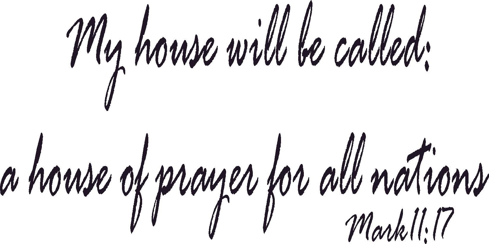 My House Will Be Called A House Of Prayer For All Nations