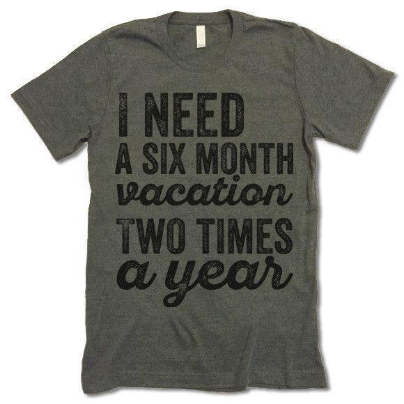 I Need A Six Month Vacation Two Times A Year T-Shirt #travelhacks