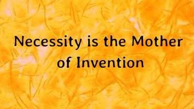 Essay On Expansion Of Proverb Necessity I The Mother Invention Simply Mean That When Need For Something Become Fiction Writing