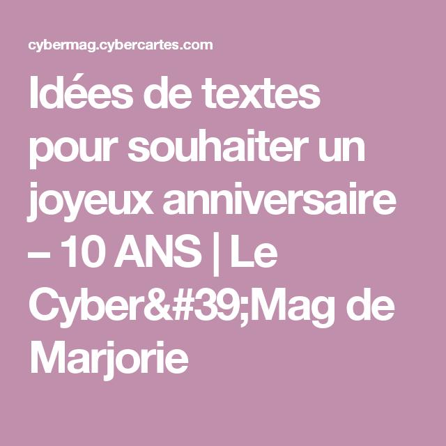 Idees De Textes Pour Souhaiter Un Joyeux Anniversaire 10 Ans Le Cyber 39 Mag De Marjorie Idee Texte Anniversaire Idee De Texte Message Joyeux Anniversaire