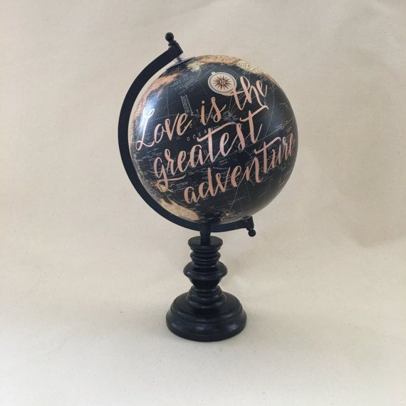 "Love is the Greatest Adventure, Travel Quote Globe, Wedding Guestbook Globe, Hand Lettered, Calligraphy Custom, 8"" Diameter, Nursery Globe"