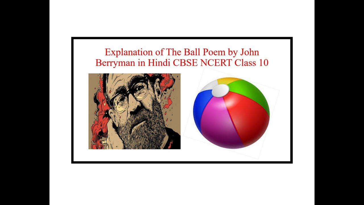 Explanation Of The Ball Poem By John Berryman In Hindi Cbse Ncert Class 10 In 2020 Poems Hindi Explanation