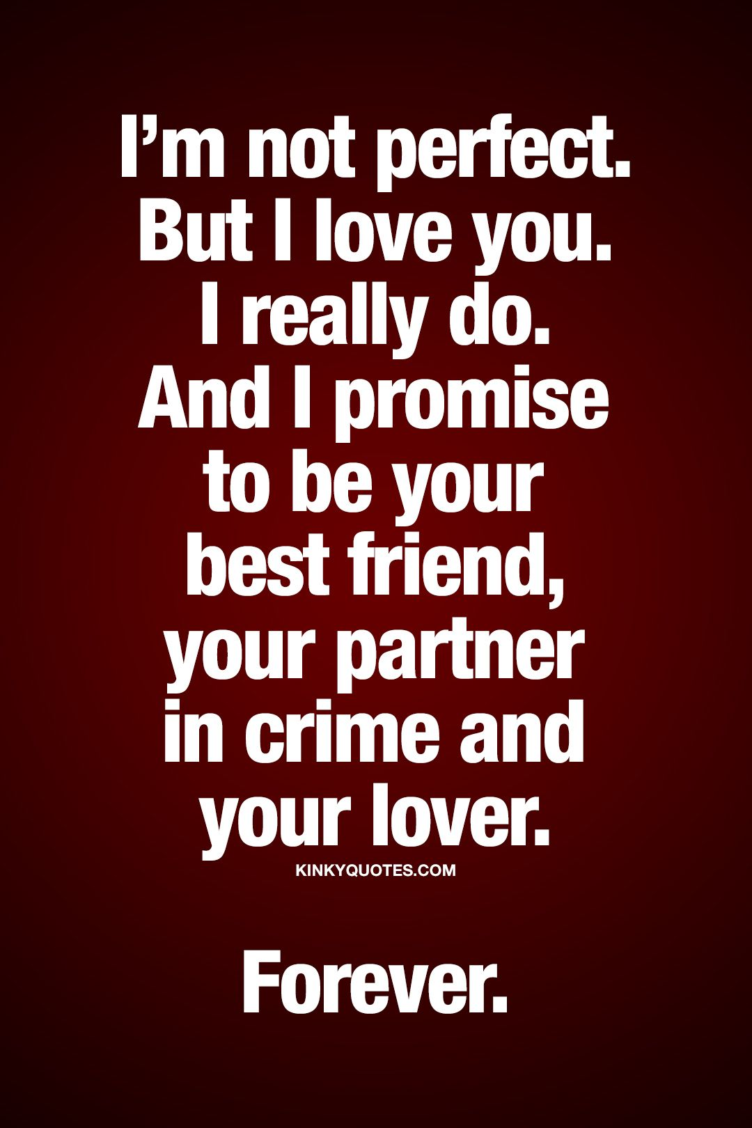I promise you i ll always love you We will never stale What we have is so real Your my best friend my ride or partner in crime