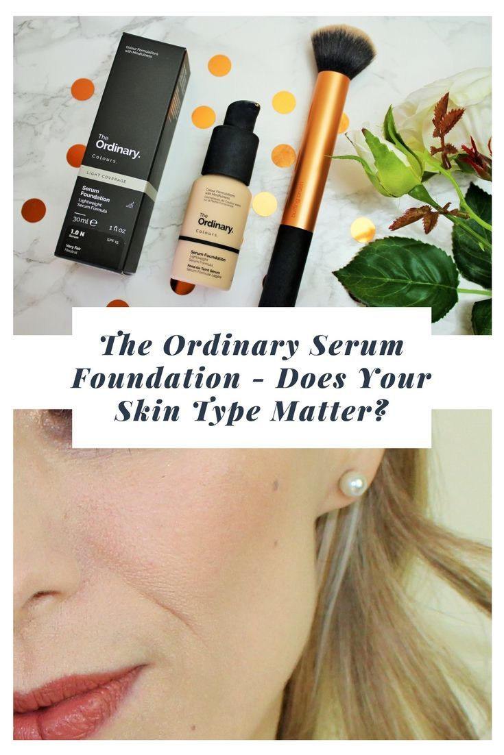 The Ordinary Serum Foundation Review Does Your Skin Type