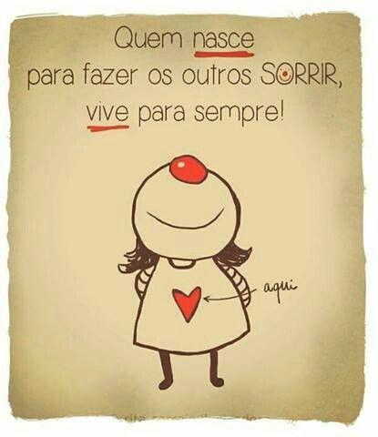 """""""Quien nace para hacer SONREIR a otros, vive para siempre"""" Felicidade"""