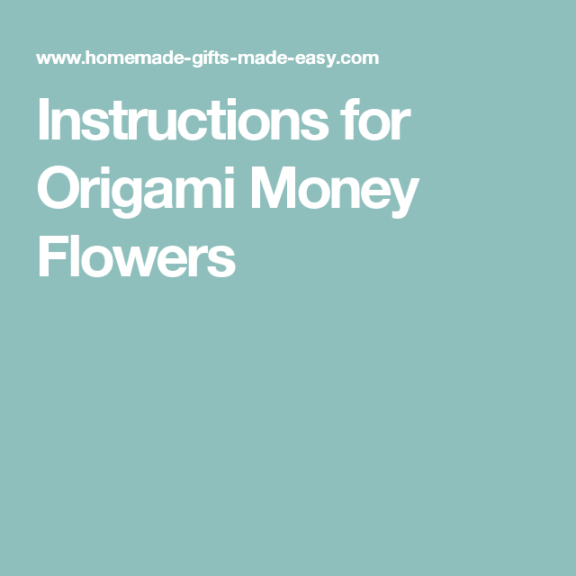 Instructions For Origami Money Flowers Money Origami Pinterest