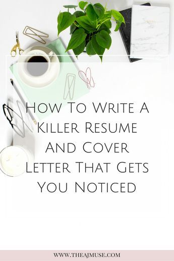 How to write a killer resume and cover letter that gets you - how to write a killer resume
