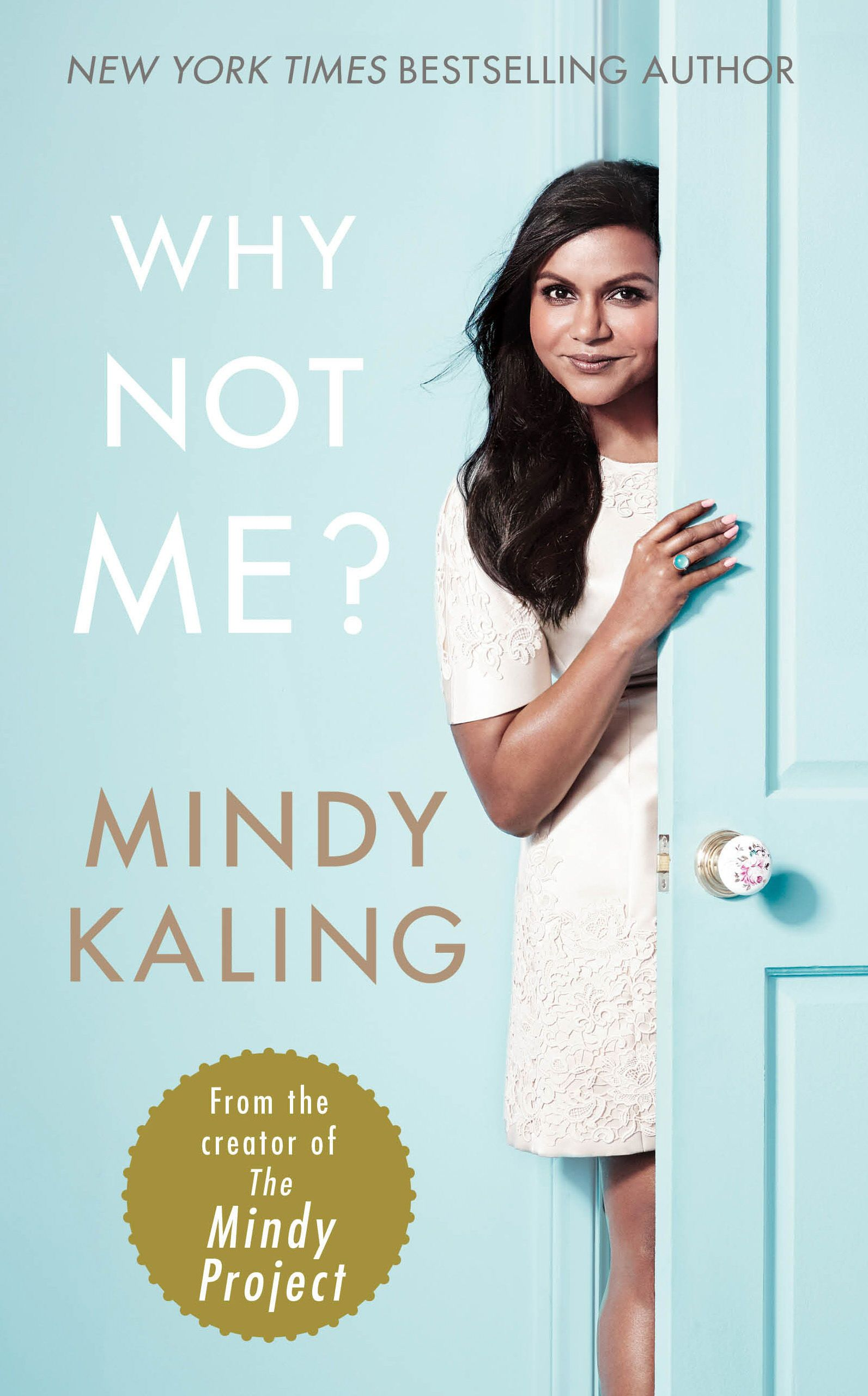 Why Not Me Mindy Kaling From The Author Of The Beloved New York Times Bestselling Book Is Everyone Hanging Out Without Me And The Creator And Libri Copertina