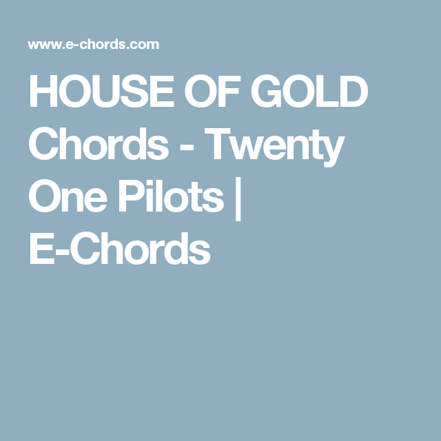 HOUSE OF GOLD Chords - Twenty One Pilots | E-Chords | Music ...