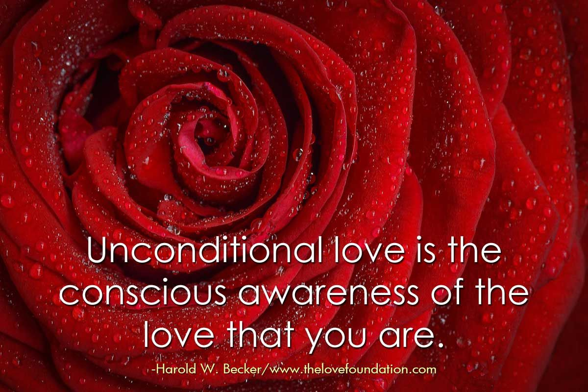 Unconditional love is the conscious awareness of the love ...
