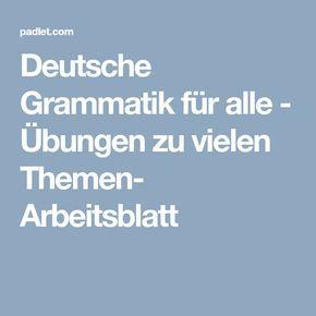Deutsche Grammatik für alle - Übungen zu vielen Themen- Arbeitsblatt ...