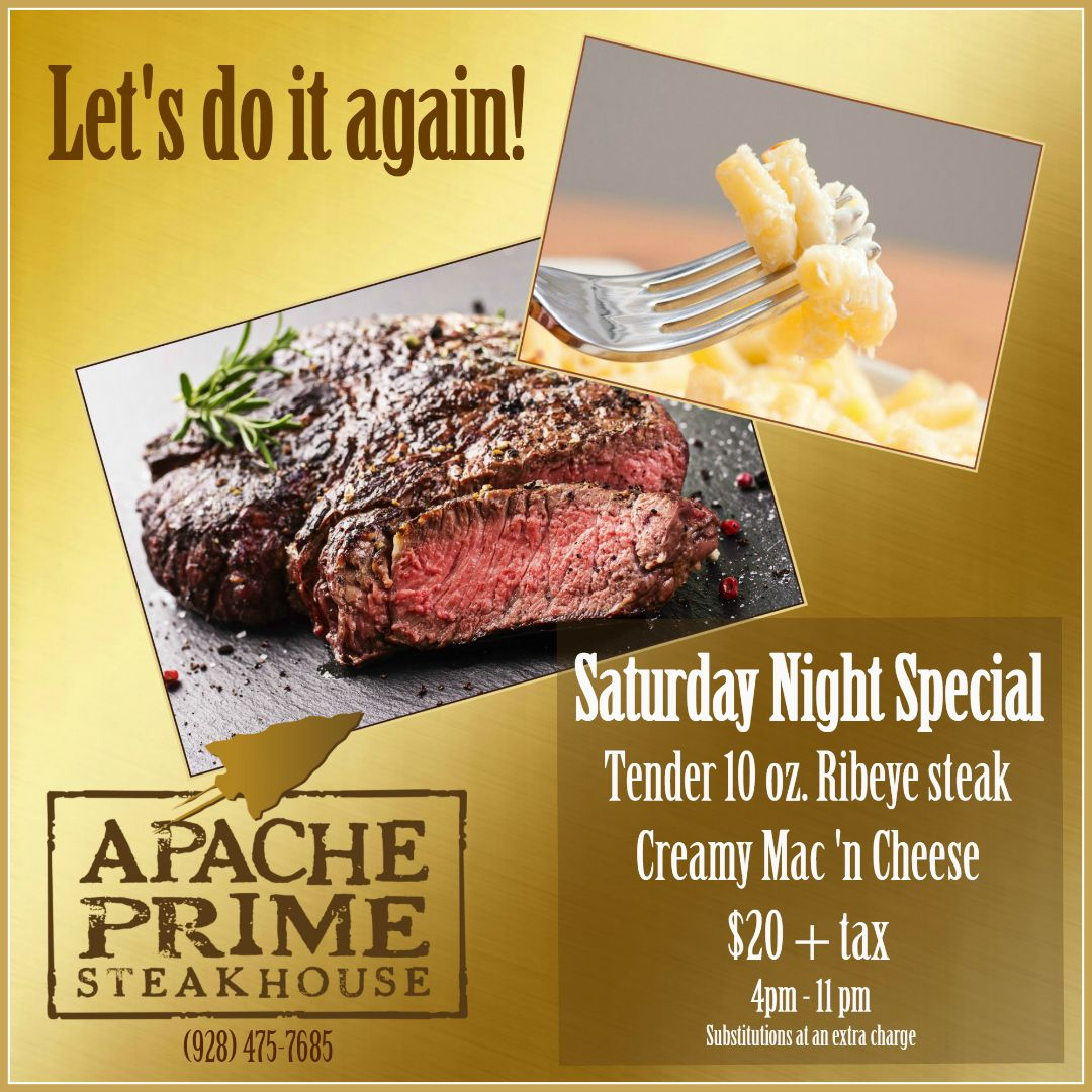 One of the many specials at the Apache Prime Steakhouse