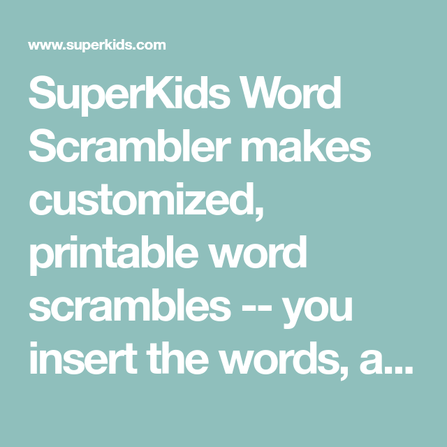 Superkids Word Scrambler Makes Customized Printable Word Scrambles You Insert The Words And It Randomly Scrambles The Lette Word Scrambler Words Superkids