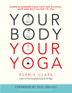 """""""Required reading!"""" Drs Timothy McCall, Loren Fishman, Gil Hedley, Stu McGill, Robert Schleip and many others. There is a revolution occurring in yoga. Check out Bernie Clark's latest book to learn how to adopt a personalized, functional approach to your yoga practice. This is not your typical """"anatomy for yoga"""" book. Foreword by Paul Grilley. To learn more, go to www.YourBodyYourYoga.com"""