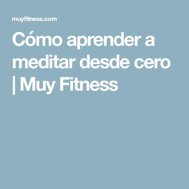 Cu00f3mo aprender a meditar desde cero - Muy Fitness