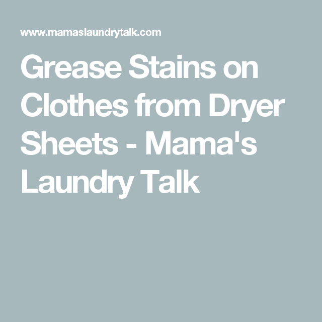 Grease Stains On Clothes From Dryer Sheets Mama S Laundry Talk