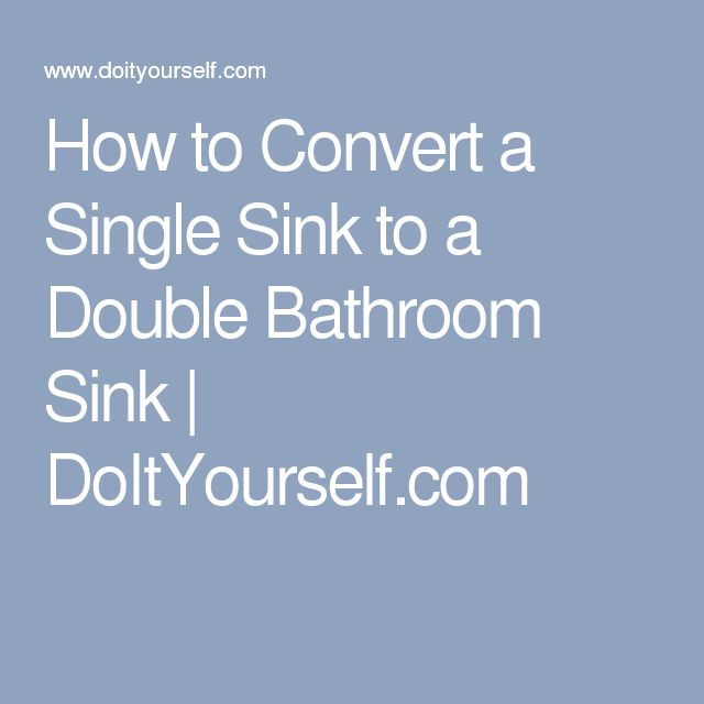 How To Convert A Single Sink To A Double Bathroom Sink With