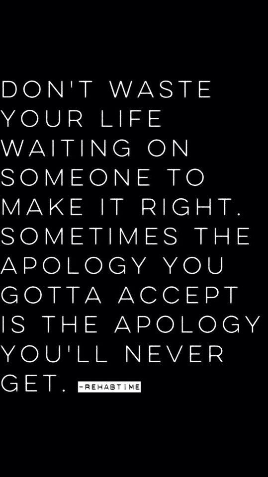 Dont Waste Your Time Waiting For An Apology Quotes Quotes