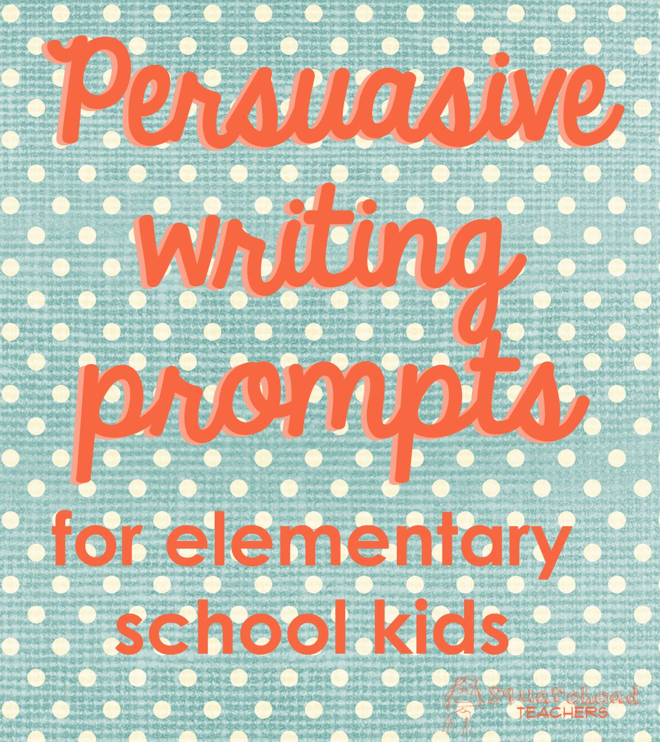 Persuasive Writing Prompts for Elementary School Kids