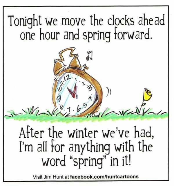 That Time Again Ladies Time To Spring Forward Set Your Clocks Ahead One Hour Tonight I Already Spring Forward Daylight Savings Time Spring Ahead