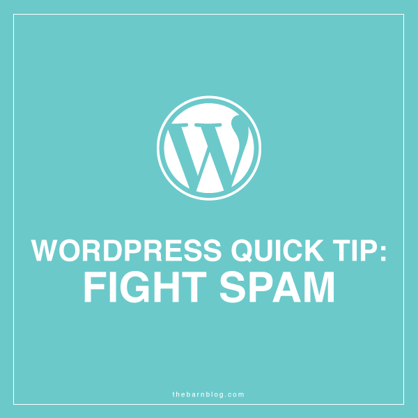 WordPress Quick Tip: Fight Spam | thebarnblog.com