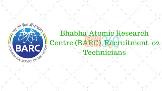Bhabha Atomic Research Centre (BARC) – Recruitment of 02 Technicians