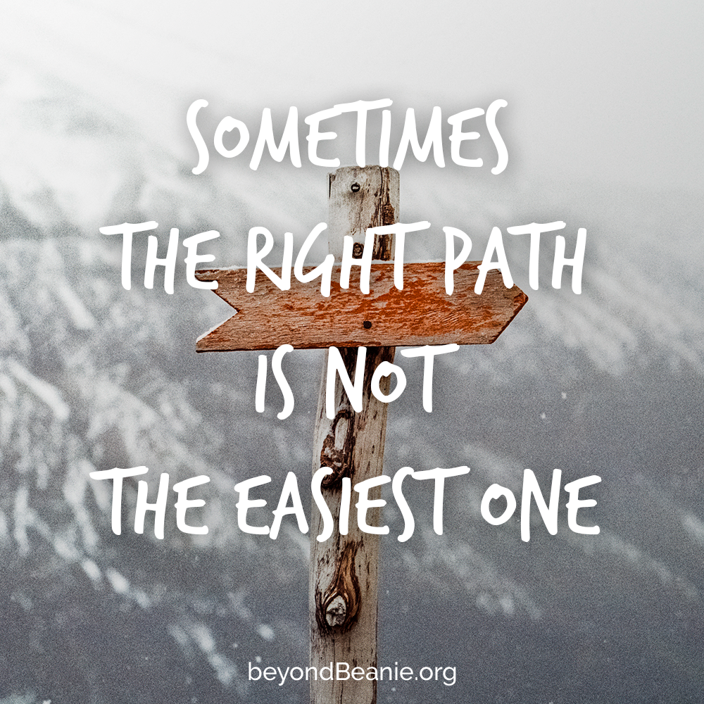 Somethimes the right path is not the easiest one.