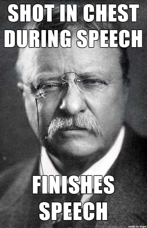 During a speech, Roosevelt was shot in the chest. He said ...