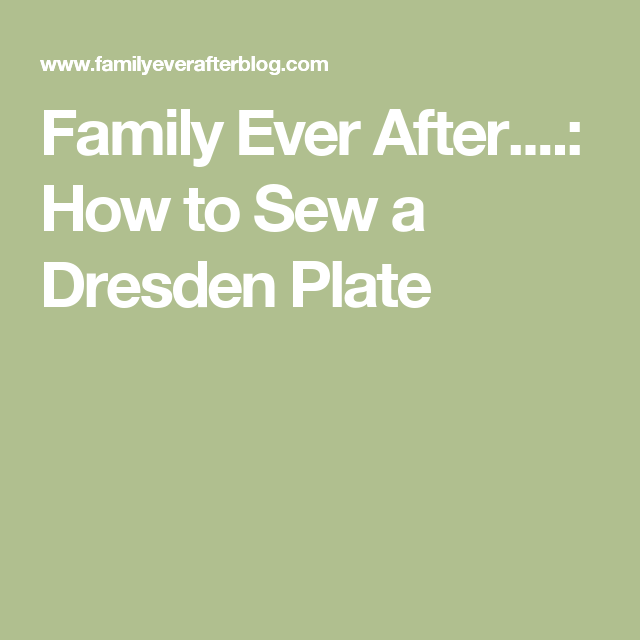 Family Ever After....: How to Sew a Dresden Plate