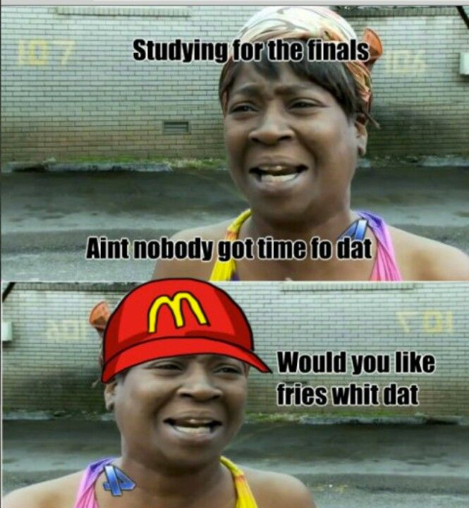 Ain T Nobody Got Time For Dat Finals Memes Funny Times