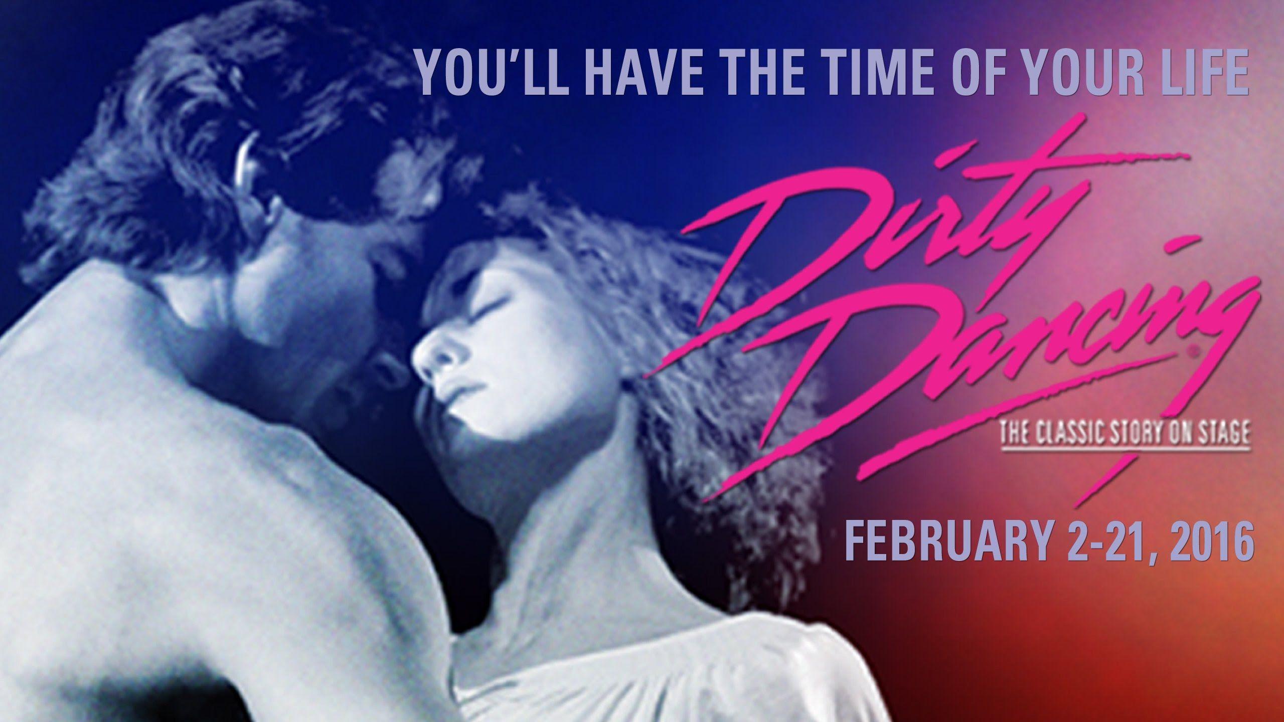 DIRTY DANCING -- February 2 - February 21, 2016 | Dirty Dancing ...