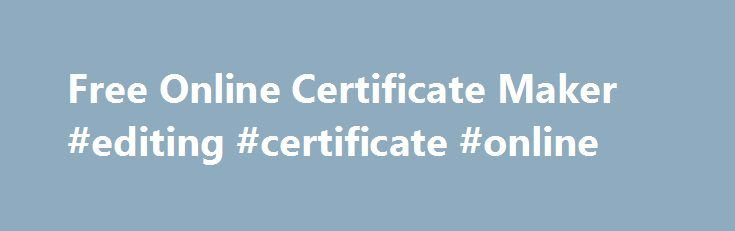 Free Online Certificate Maker #editing #certificate #online   - certificate maker online free