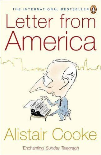 Letter From America 1946 2004 By Alistair Cooke For Over Half A Century Cooke Entertained And Informed Millions Of Liste Read Letters Lettering Books To Read