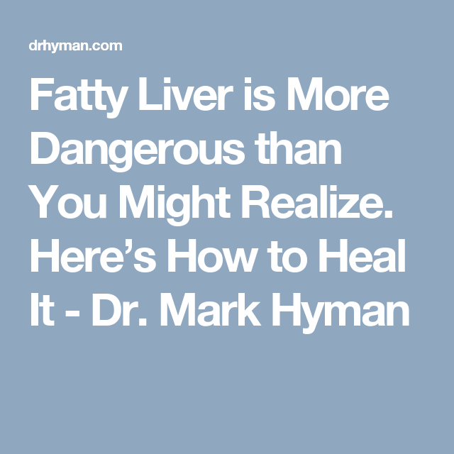 Fatty Liver is More Dangerous than You Might Realize. Here's How to Heal It - Dr. Mark Hyman
