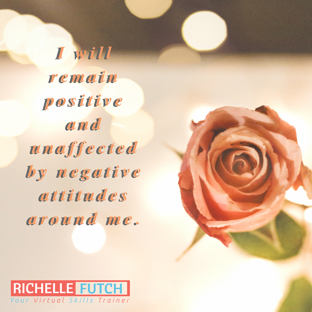 I Will Remain Positive And Unaffected By Negative