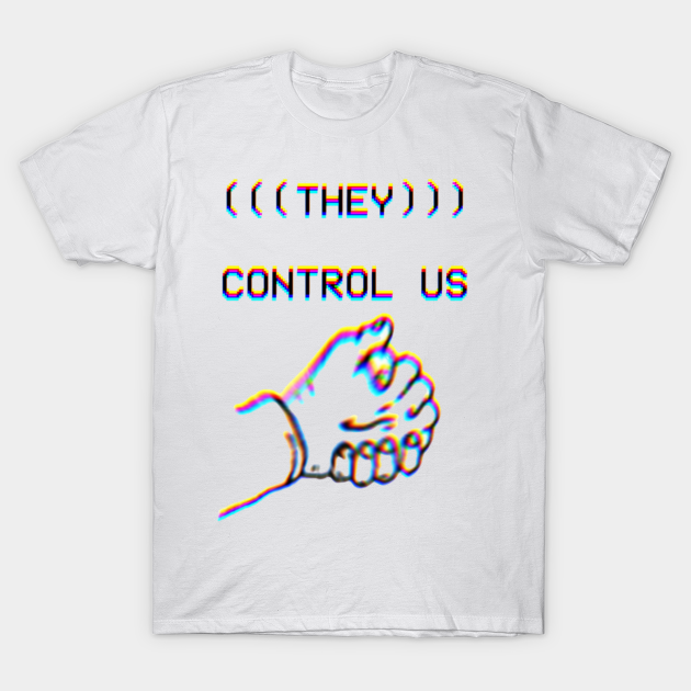 They Control Us T Shirt