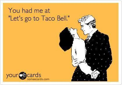 All our dates were @ taco bell, 89 cent tostado baby. 15 yrs later, its still our choice
