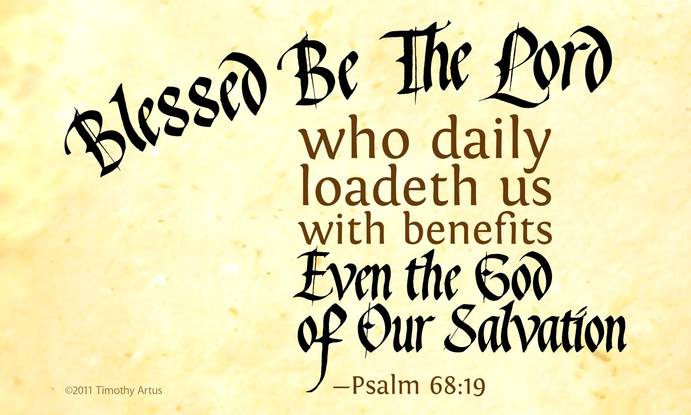 """Psalms 68:19 KJV """"Blessed be the Lord, who daily loadeth us with benefits,  even the God of our salvation. Selah."""" - P… 