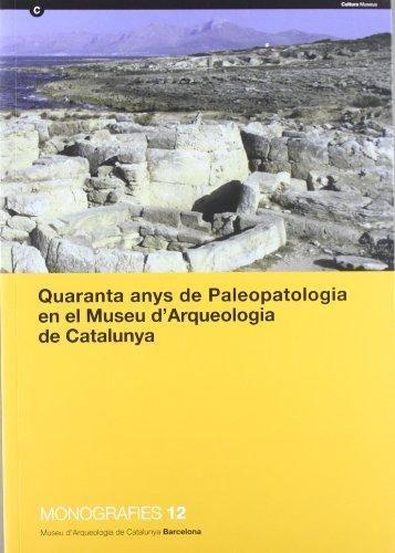 Quaranta Anys De Paleopatología En El Museu D Arqueologia De Catalunya Joaquim Baxarias Et Al Coordinació Doménec Campillo Uvas