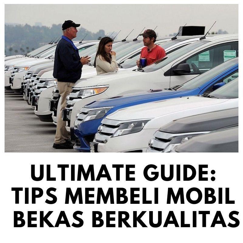 Ultimate Guide Tips Membeli Mobil Bekas Berkualitas Mobil Bekas Mobil Berburu