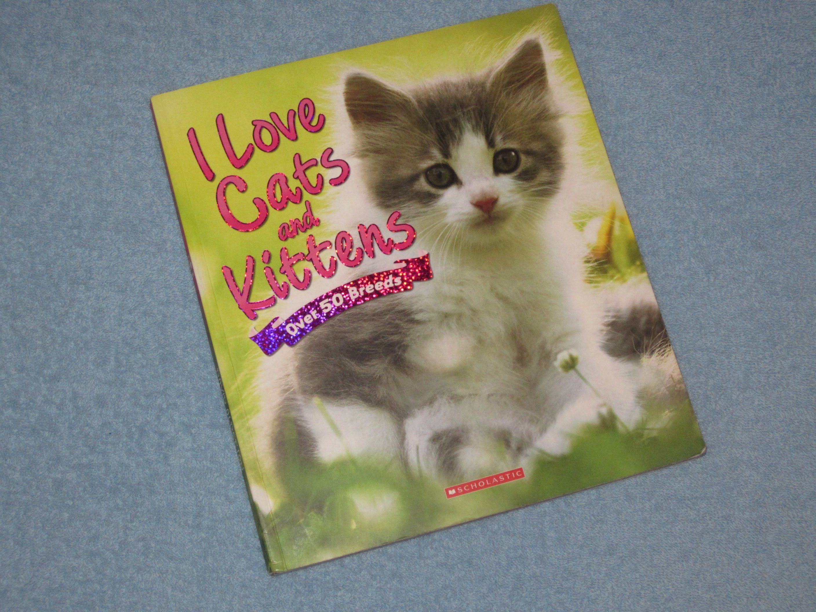 I Love Cats And Kittens Over 50 Breeds Children S Read