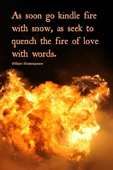 As Soon Go Kindle Fire With Snow As Seek To Quench The Fire Of Love