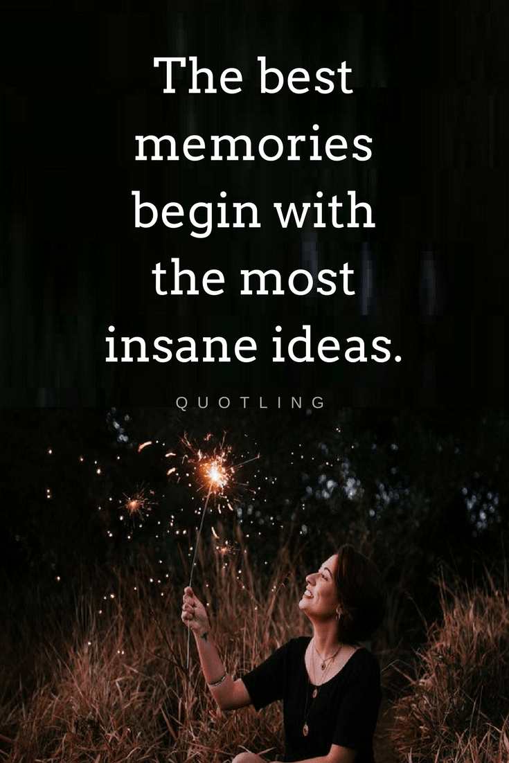 Quotes You Can T Make Unforgettable Memories By Sitting Alone In Your Room They Best Ones Are Made W Travel With Friends Quotes Memories Quotes Friends Quotes