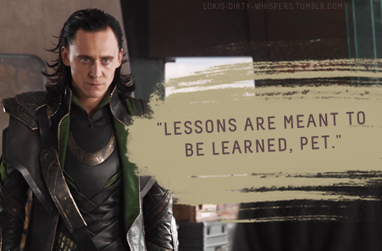 "Loki's Dirty Whispers - Submission: ""Lessons are meant to be"